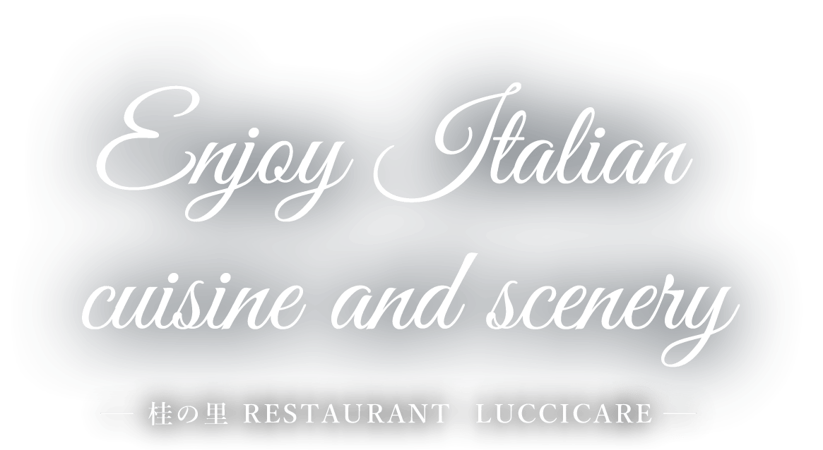 Enjoy Italian cuisine and scenery -桂の里 RESTAURANT  LUCCICARE-